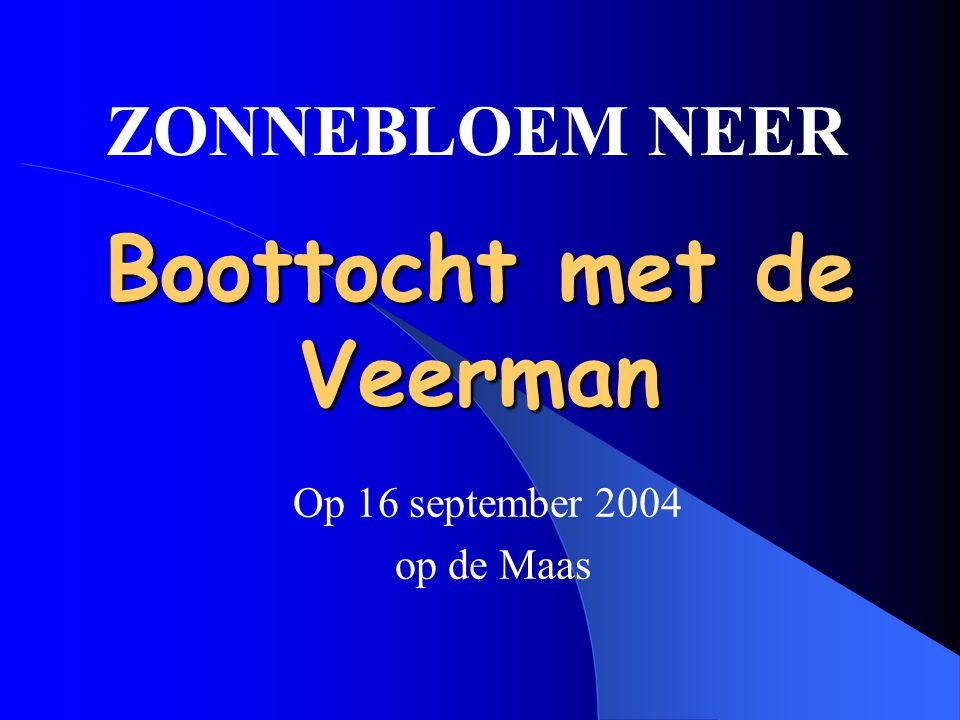 Boottocht met de Veerman Op 16 september 2004 op de Maas ZONNEBLOEM NEER