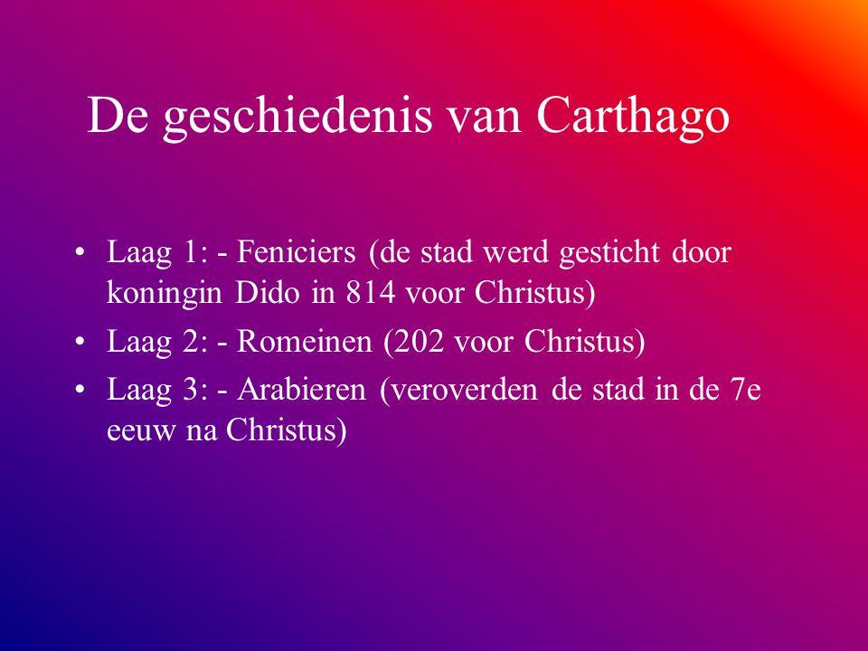 De geschiedenis van Carthago •Laag 1: - Feniciers (de stad werd gesticht door koningin Dido in 814 voor Christus) •Laag 2: - Romeinen (202 voor Christ