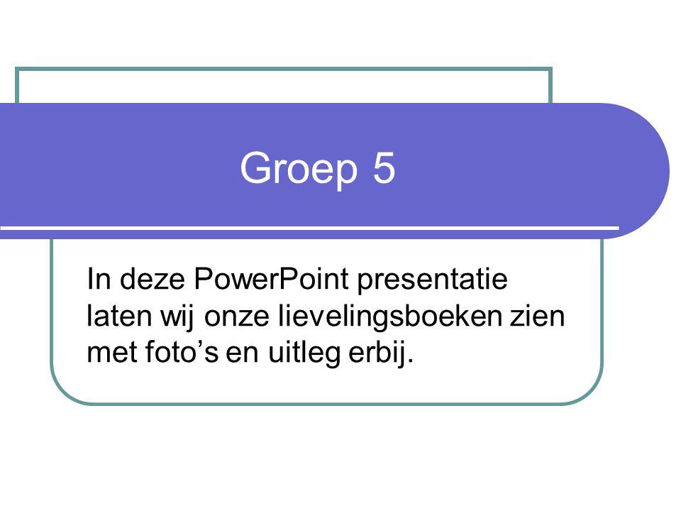 Groep 5 In deze PowerPoint presentatie laten wij onze lievelingsboeken zien met foto's en uitleg erbij.