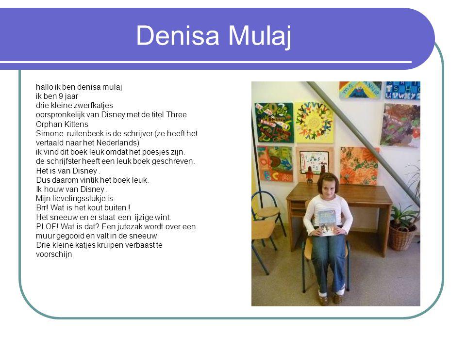Denisa Mulaj hallo ik ben denisa mulaj ik ben 9 jaar drie kleine zwerfkatjes oorspronkelijk van Disney met de titel Three Orphan Kittens Simone ruitenbeek is de schrijver (ze heeft het vertaald naar het Nederlands) ik vind dit boek leuk omdat het poesjes zijn.