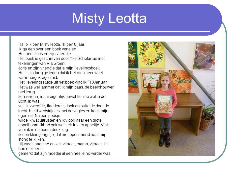 Misty Leotta Hallo ik ben Misty leotta.Ik ben 8 jaar.