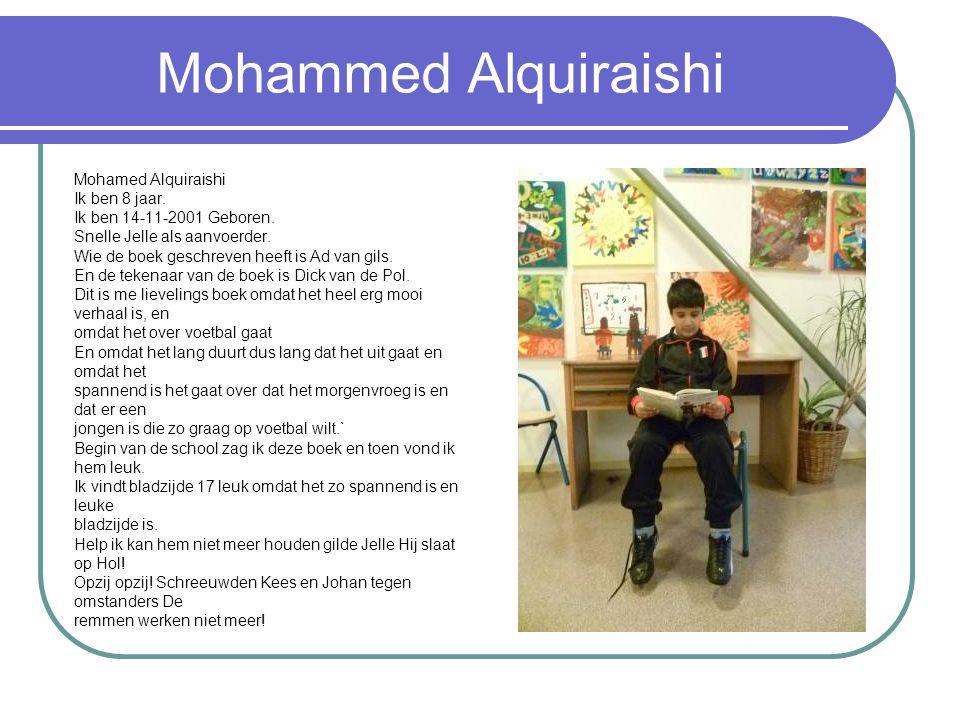 Mohammed Alquiraishi Mohamed Alquiraishi Ik ben 8 jaar. Ik ben 14-11-2001 Geboren. Snelle Jelle als aanvoerder. Wie de boek geschreven heeft is Ad van