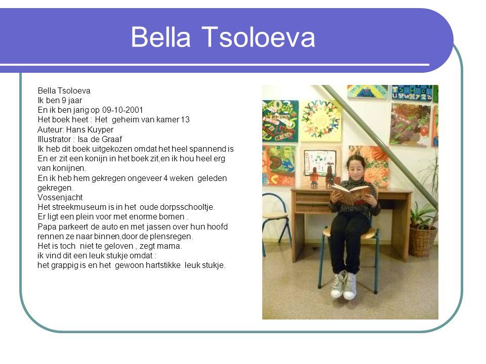 Bella Tsoloeva Ik ben 9 jaar En ik ben jarig op 09-10-2001 Het boek heet : Het geheim van kamer 13 Auteur: Hans Kuyper Illustrator : Isa de Graaf Ik heb dit boek uitgekozen omdat het heel spannend is En er zit een konijn in het boek zit,en ik hou heel erg van konijnen.