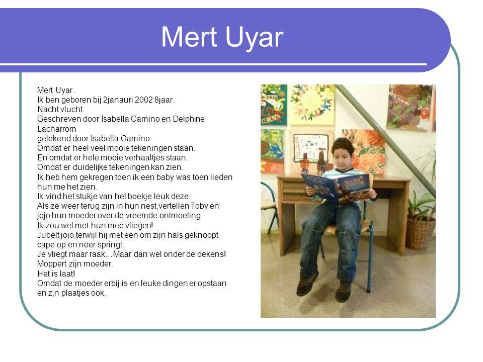 Mert Uyar Mert Uyar.Ik ben geboren bij 2janauri 2002 8jaar.