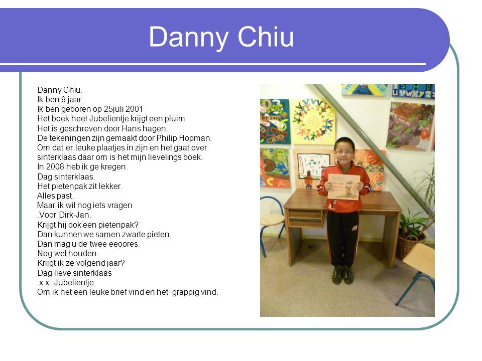 Danny Chiu Danny Chiu. Ik ben 9 jaar. Ik ben geboren op 25juli 2001 Het boek heet Jubelientje krijgt een pluim Het is geschreven door Hans hagen. De t