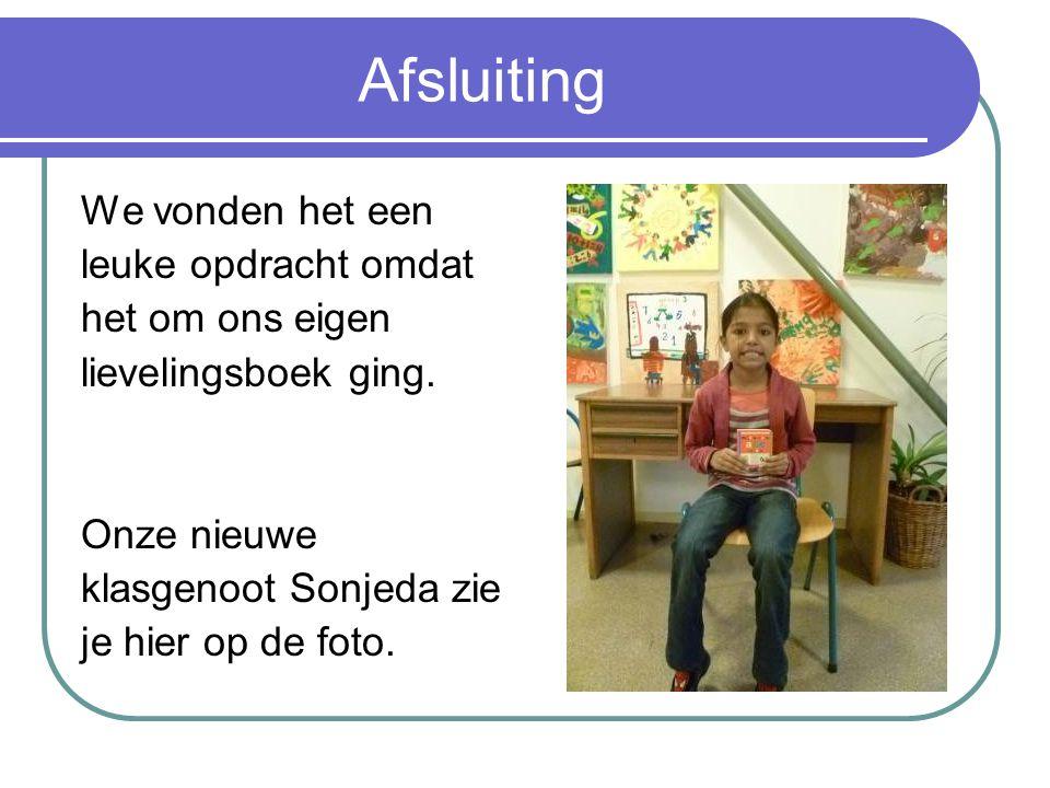 Afsluiting We vonden het een leuke opdracht omdat het om ons eigen lievelingsboek ging. Onze nieuwe klasgenoot Sonjeda zie je hier op de foto.