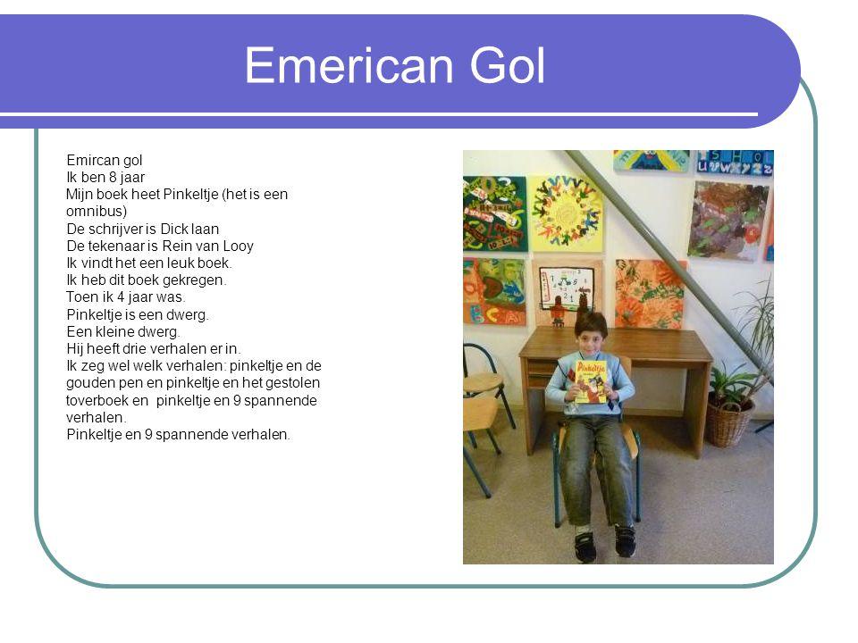 Emerican Gol Emircan gol Ik ben 8 jaar Mijn boek heet Pinkeltje (het is een omnibus) De schrijver is Dick laan De tekenaar is Rein van Looy Ik vindt h