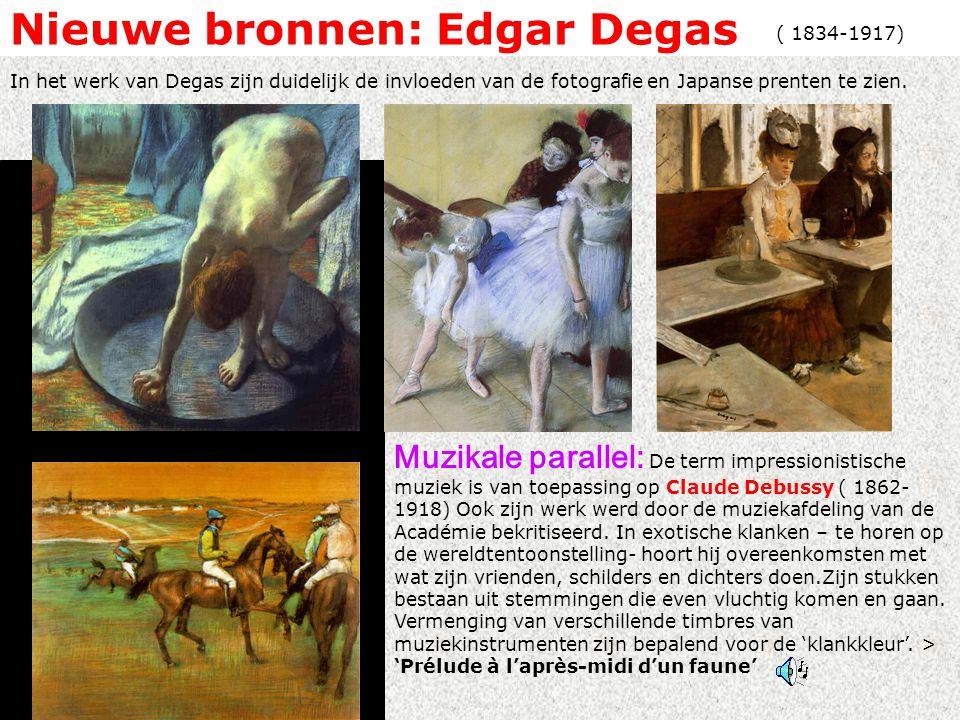 Nieuwe bronnen: Edgar Degas Muzikale parallel: De term impressionistische muziek is van toepassing op Claude Debussy ( 1862- 1918) Ook zijn werk werd door de muziekafdeling van de Académie bekritiseerd.
