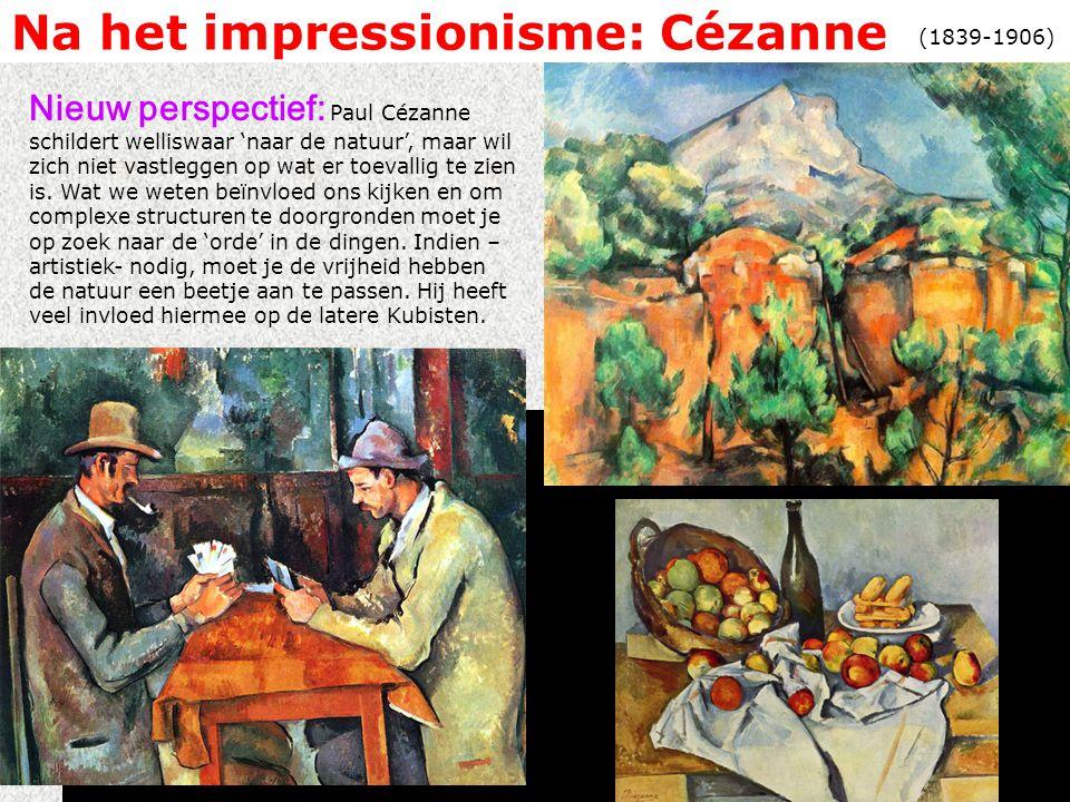 Na het impressionisme: Cézanne Nieuw perspectief: Paul Cézanne schildert welliswaar 'naar de natuur', maar wil zich niet vastleggen op wat er toevallig te zien is.