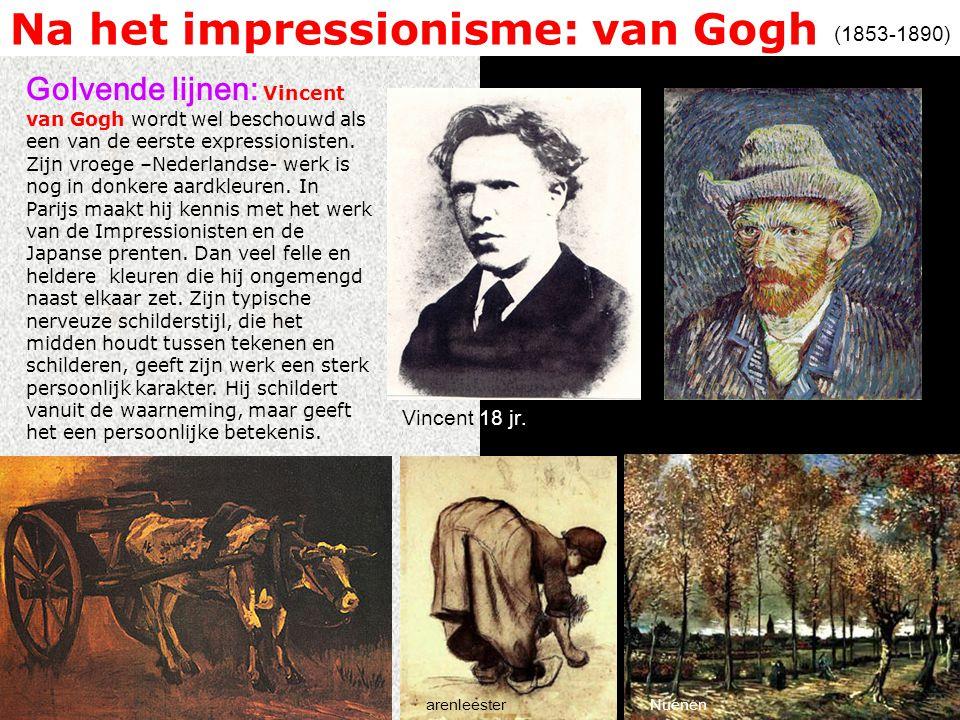 Na het impressionisme: van Gogh Golvende lijnen: Vincent van Gogh wordt wel beschouwd als een van de eerste expressionisten.