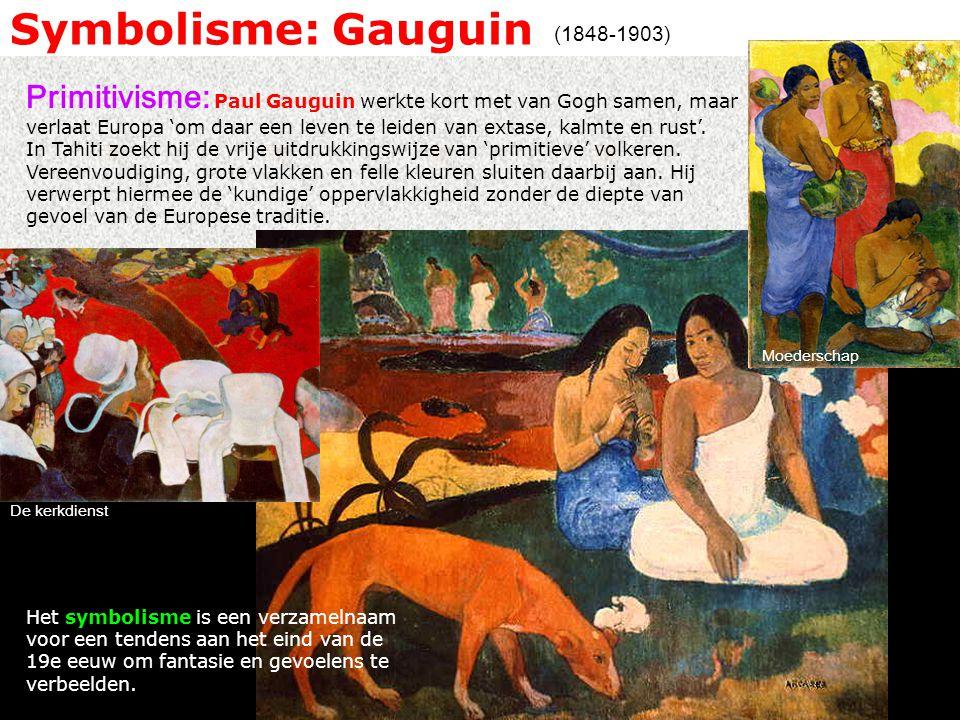 Symbolisme: Gauguin Primitivisme: Paul Gauguin werkte kort met van Gogh samen, maar verlaat Europa 'om daar een leven te leiden van extase, kalmte en rust'.