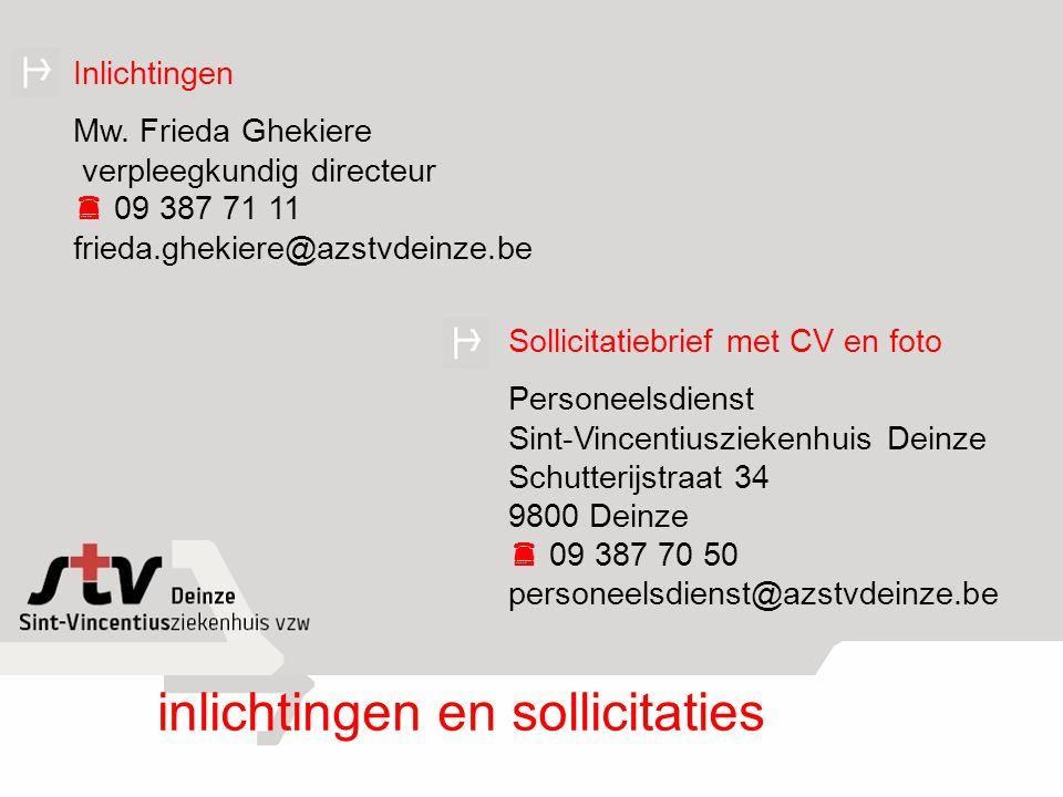 Inlichtingen Mw. Frieda Ghekiere verpleegkundig directeur  09 387 71 11 frieda.ghekiere@azstvdeinze.be inlichtingen en sollicitaties Sollicitatiebrie