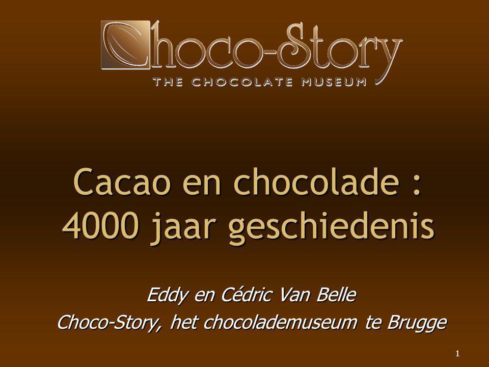 1 Cacao en chocolade : 4000 jaar geschiedenis Eddy en Cédric Van Belle Choco-Story, het chocolademuseum te Brugge