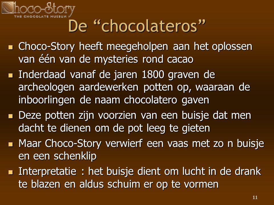 """11 De """"chocolateros""""  Choco-Story heeft meegeholpen aan het oplossen van één van de mysteries rond cacao  Inderdaad vanaf de jaren 1800 graven de ar"""