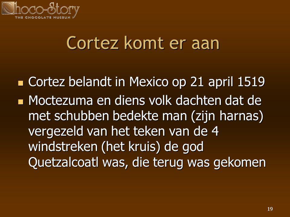 19 Cortez komt er aan  Cortez belandt in Mexico op 21 april 1519  Moctezuma en diens volk dachten dat de met schubben bedekte man (zijn harnas) verg