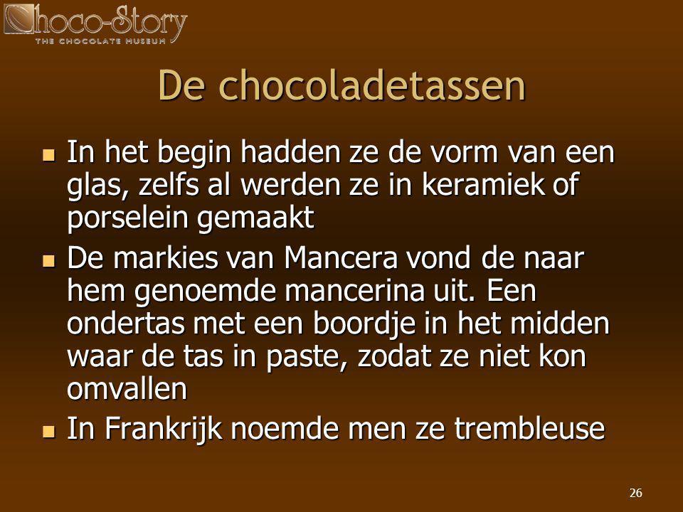 26 De chocoladetassen  In het begin hadden ze de vorm van een glas, zelfs al werden ze in keramiek of porselein gemaakt  De markies van Mancera vond