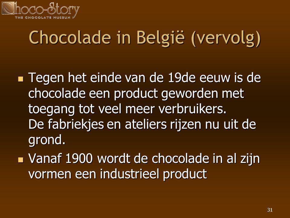 31  Tegen het einde van de 19de eeuw is de chocolade een product geworden met toegang tot veel meer verbruikers. De fabriekjes en ateliers rijzen nu