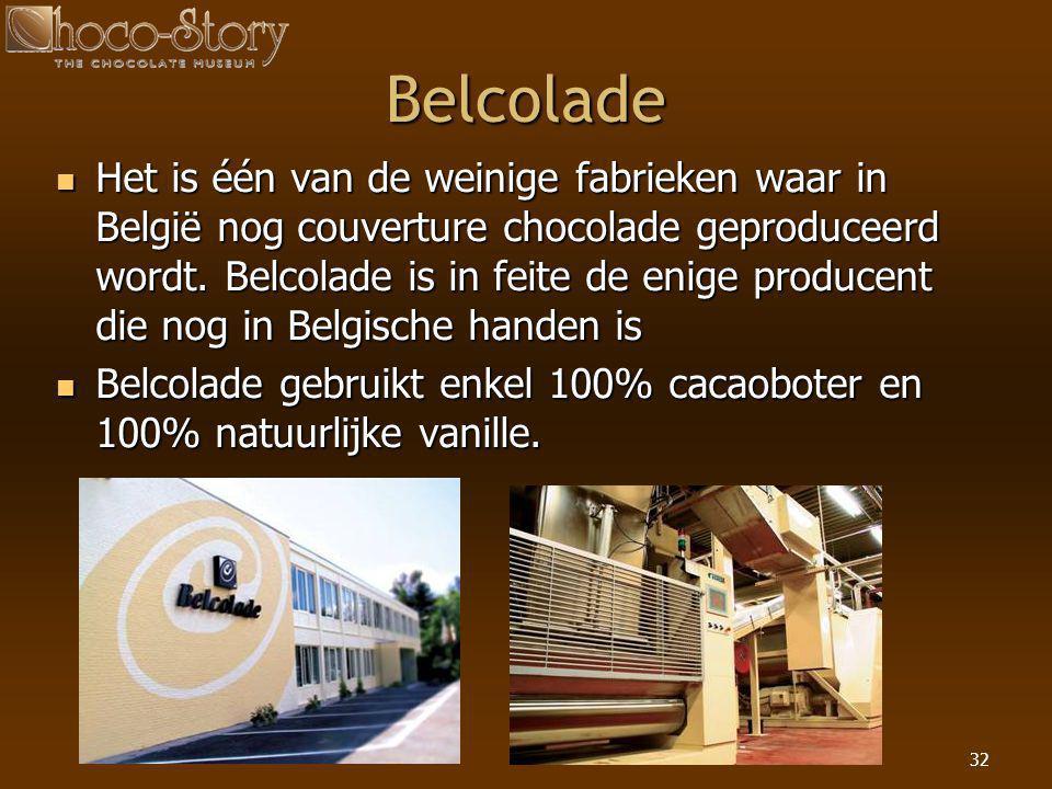 32 Belcolade  Het is één van de weinige fabrieken waar in België nog couverture chocolade geproduceerd wordt. Belcolade is in feite de enige producen