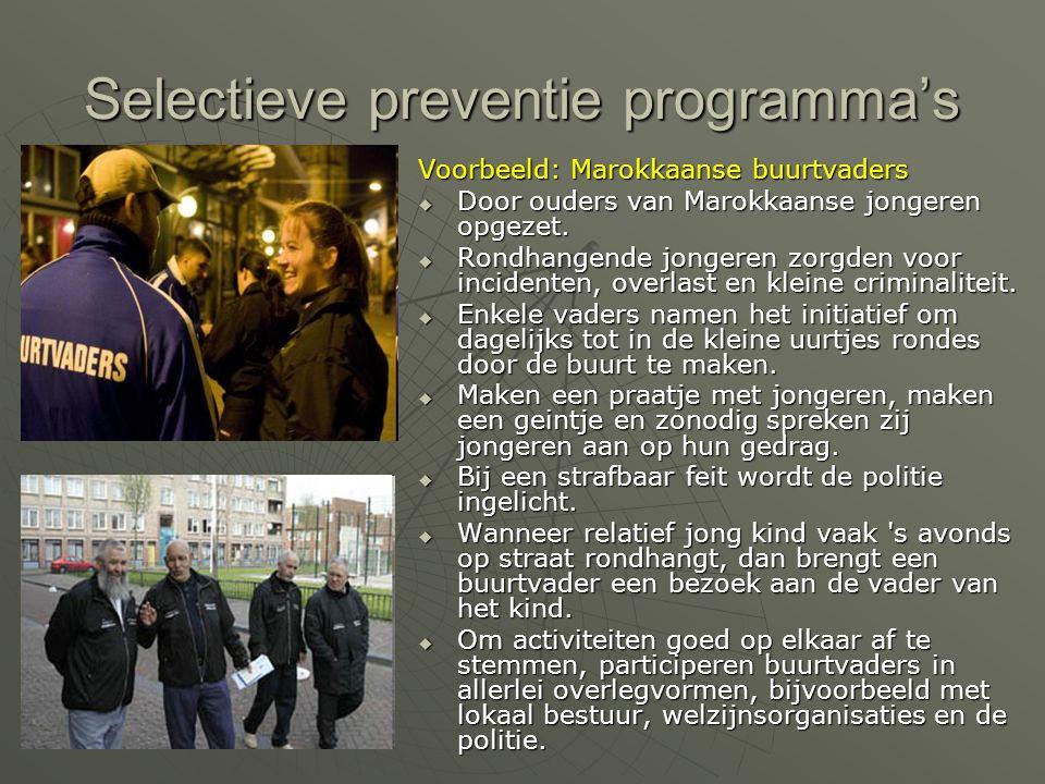 Selectieve preventie programma's Voorbeeld: Marokkaanse buurtvaders  Door ouders van Marokkaanse jongeren opgezet.  Rondhangende jongeren zorgden vo
