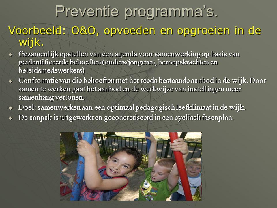 Preventie programma's. Voorbeeld: O&O, opvoeden en opgroeien in de wijk.  Gezamenlijk opstellen van een agenda voor samenwerking op basis van geïdent