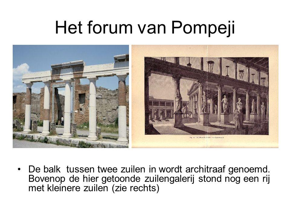 Het forum van Pompeji •De balk tussen twee zuilen in wordt architraaf genoemd. Bovenop de hier getoonde zuilengalerij stond nog een rij met kleinere z