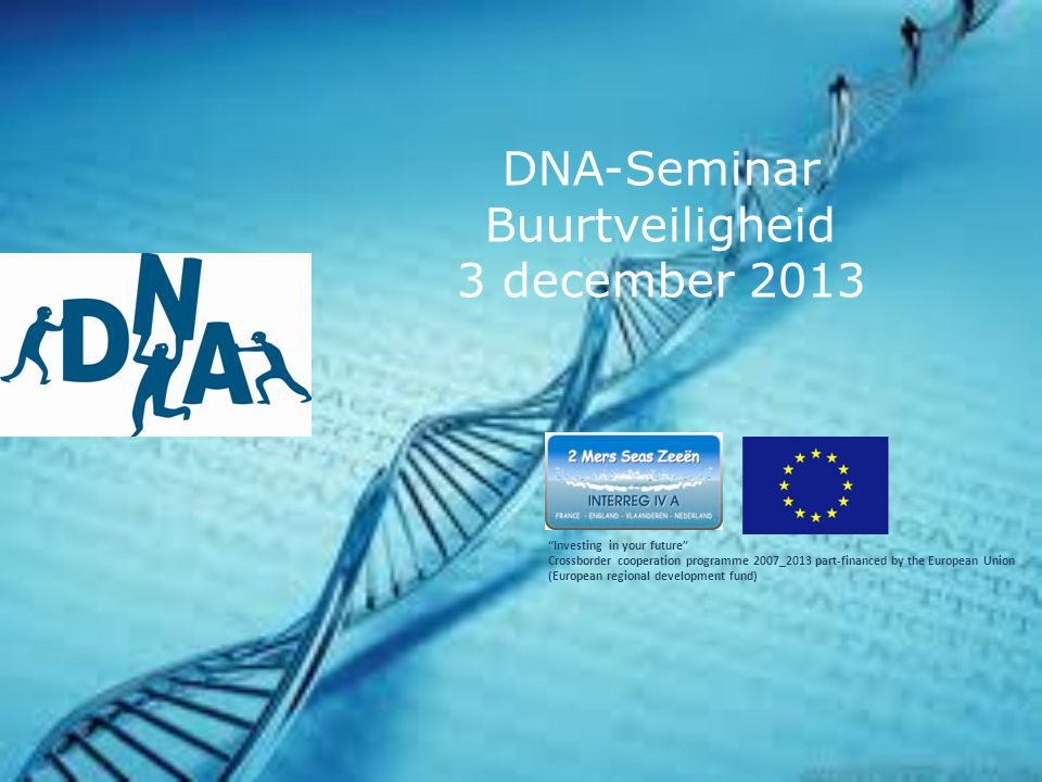 """""""Investing in your future"""" Crossborder cooperation programme 2007_2013 part-financed by the European Union (European regional development fund) DNA-Se"""