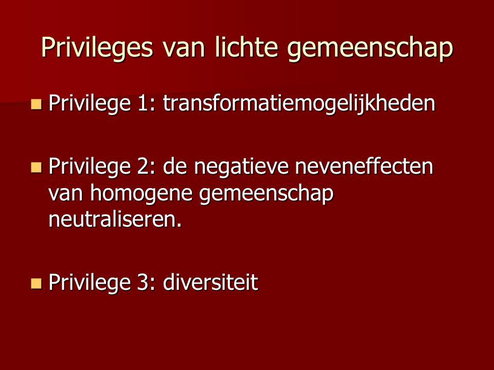 Privileges van lichte gemeenschap  Privilege 1: transformatiemogelijkheden  Privilege 2: de negatieve neveneffecten van homogene gemeenschap neutral