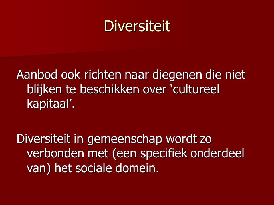 Diversiteit Aanbod ook richten naar diegenen die niet blijken te beschikken over 'cultureel kapitaal'. Diversiteit in gemeenschap wordt zo verbonden m