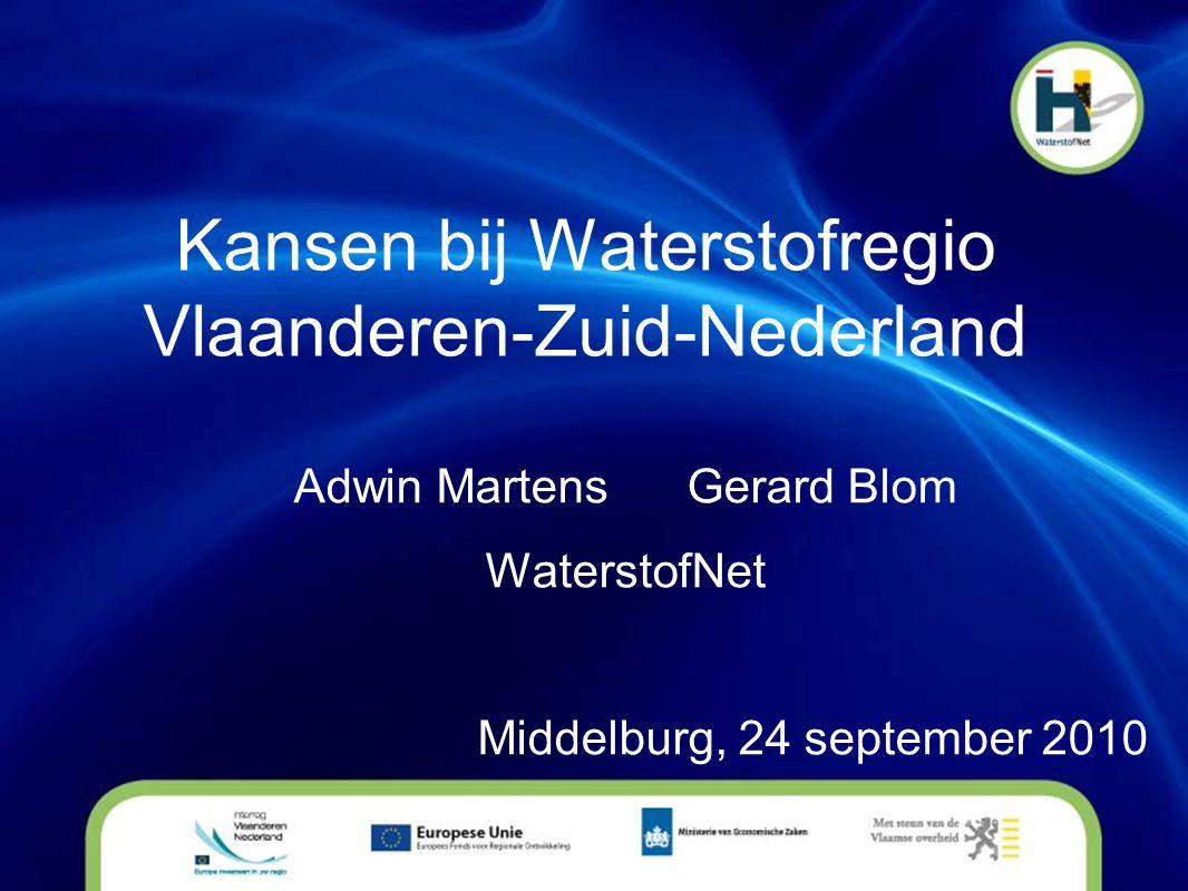 Kansen bij Waterstofregio Vlaanderen-Zuid-Nederland Adwin Martens Gerard Blom WaterstofNet Middelburg, 24 september 2010