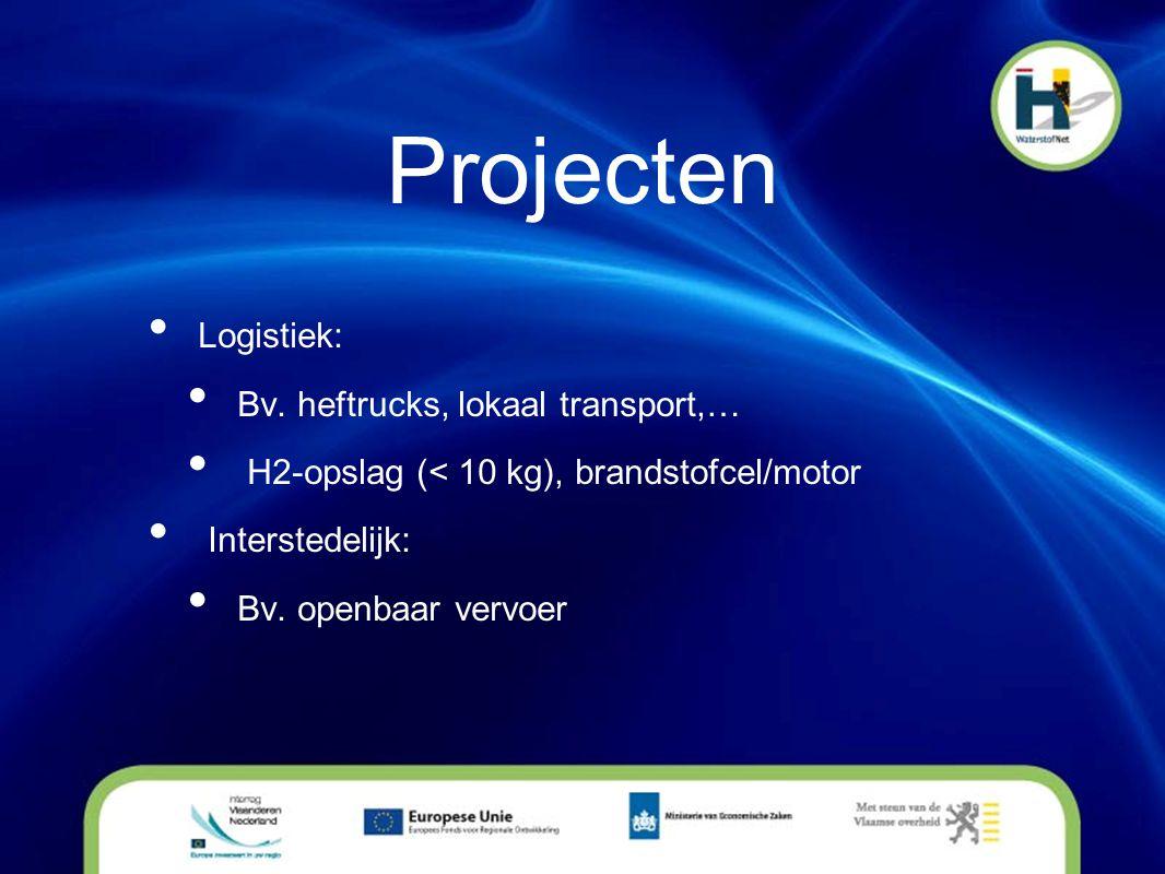Projecten • Logistiek: • Bv. heftrucks, lokaal transport,… • H2-opslag (< 10 kg), brandstofcel/motor • Interstedelijk: • Bv. openbaar vervoer