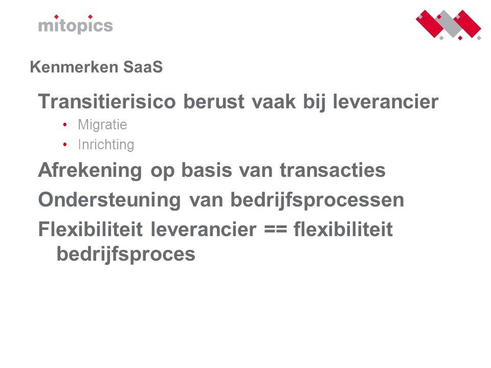 Kenmerken SaaS Transitierisico berust vaak bij leverancier •Migratie •Inrichting Afrekening op basis van transacties Ondersteuning van bedrijfsprocess
