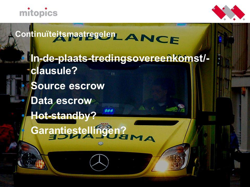 Continuïteitsmaatregelen •In-de-plaats-tredingsovereenkomst/- clausule? •Source escrow •Data escrow •Hot-standby? •Garantiestellingen?