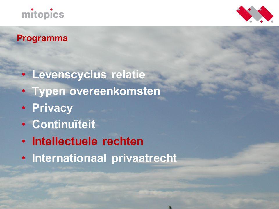 Programma •Levenscyclus relatie •Typen overeenkomsten •Privacy •Continuïteit •Intellectuele rechten •Internationaal privaatrecht