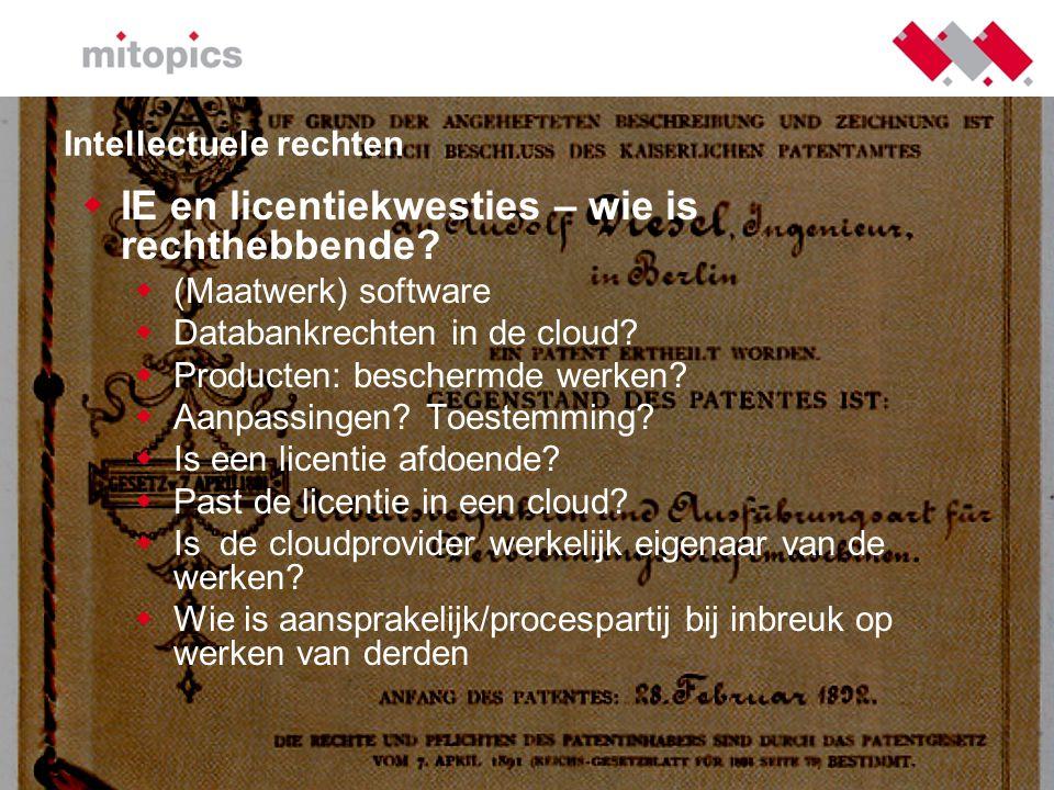 Intellectuele rechten  IE en licentiekwesties – wie is rechthebbende?  (Maatwerk) software  Databankrechten in de cloud?  Producten: beschermde we