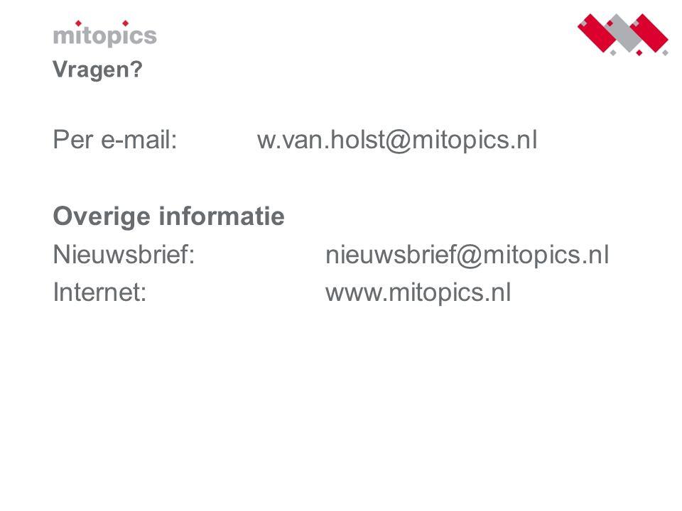 Per e-mail: w.van.holst@mitopics.nl Overige informatie Nieuwsbrief:nieuwsbrief@mitopics.nl Internet: www.mitopics.nl Vragen?