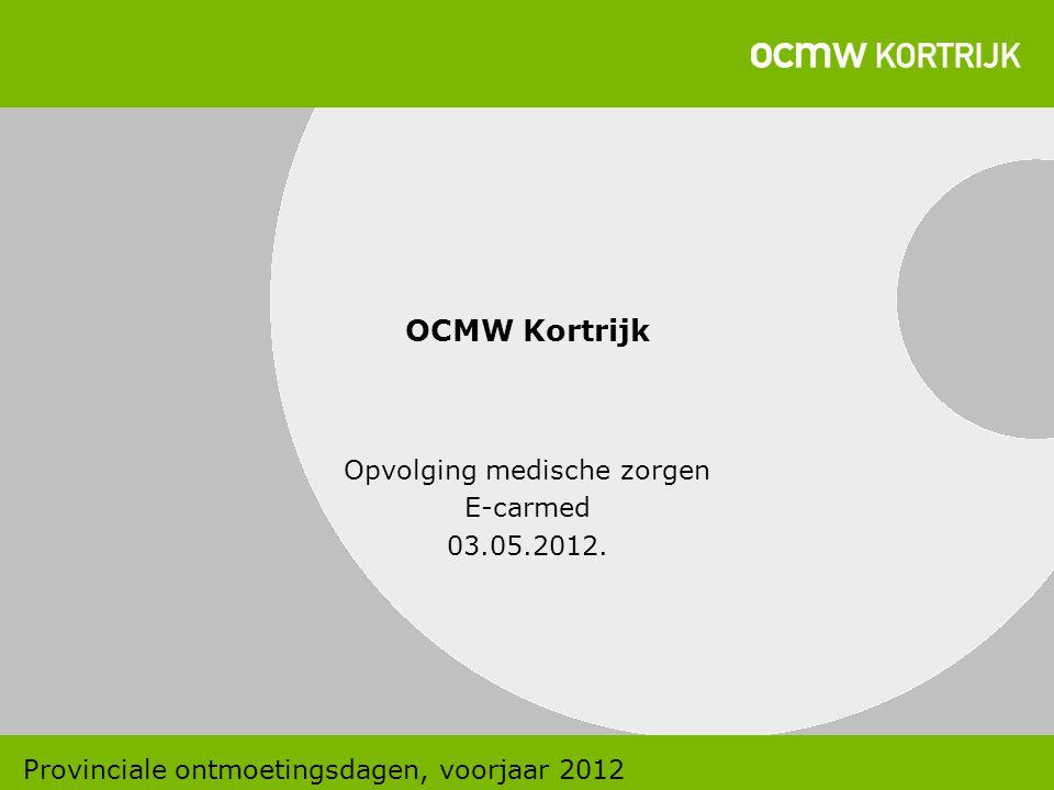 OCMW Kortrijk Opvolging medische zorgen E-carmed 03.05.2012. Provinciale ontmoetingsdagen, voorjaar 2012