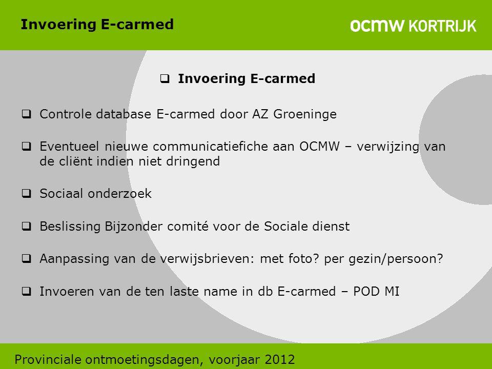 Invoering E-carmed  Invoering E-carmed  Controle database E-carmed door AZ Groeninge  Eventueel nieuwe communicatiefiche aan OCMW – verwijzing van
