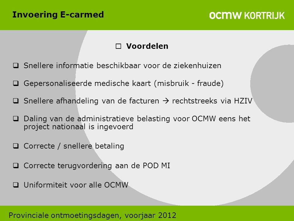 Invoering E-carmed  Voordelen  Snellere informatie beschikbaar voor de ziekenhuizen  Gepersonaliseerde medische kaart (misbruik - fraude)  Sneller