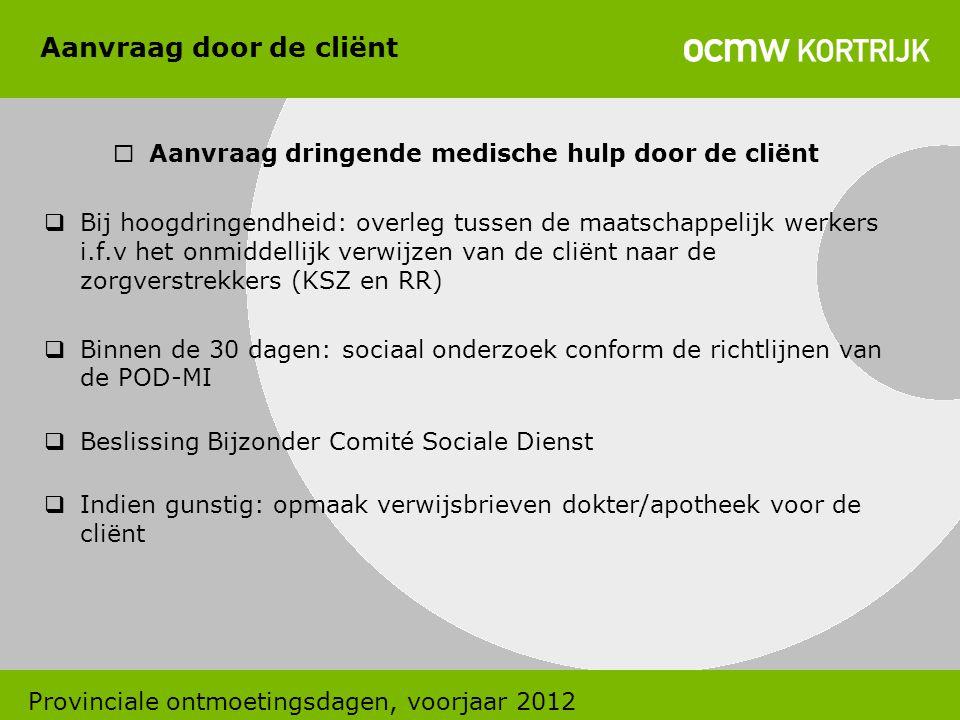 Aanvraag door de cliënt  Aanvraag dringende medische hulp door de cliënt  Bij hoogdringendheid: overleg tussen de maatschappelijk werkers i.f.v het