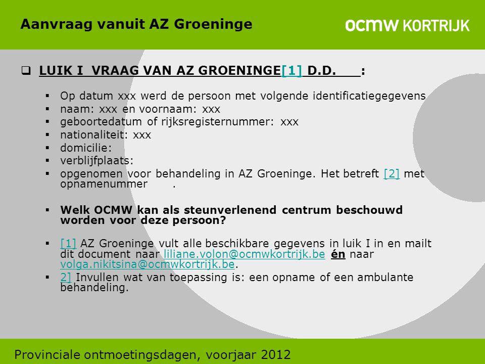 Aanvraag vanuit AZ Groeninge  LUIK I VRAAG VAN AZ GROENINGE[1] D.D. :[1]  Op datum xxx werd de persoon met volgende identificatiegegevens  naam: xx