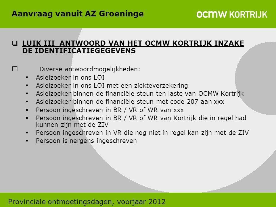 Aanvraag vanuit AZ Groeninge  LUIK III ANTWOORD VAN HET OCMW KORTRIJK INZAKE DE IDENTIFICATIEGEGEVENS  Diverse antwoordmogelijkheden:  Asielzoeker