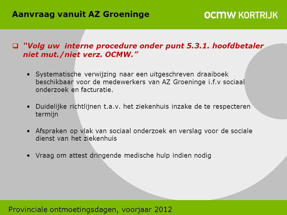"""Aanvraag vanuit AZ Groeninge  """"Volg uw interne procedure onder punt 5.3.1. hoofdbetaler niet mut./niet verz. OCMW."""" •Systematische verwijzing naar ee"""