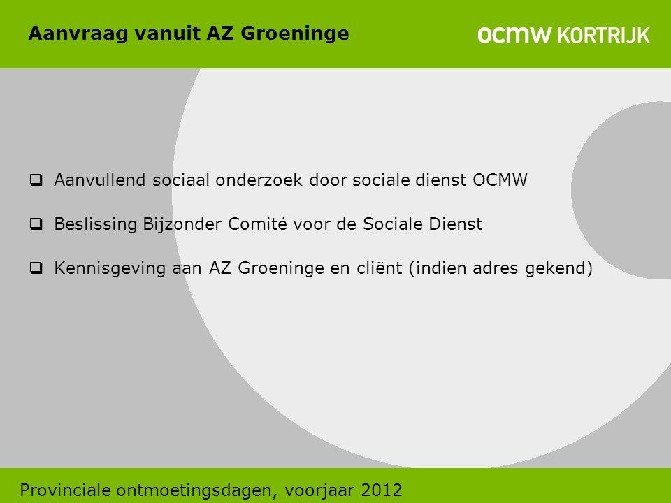 Aanvraag vanuit AZ Groeninge  Aanvullend sociaal onderzoek door sociale dienst OCMW  Beslissing Bijzonder Comité voor de Sociale Dienst  Kennisgevi