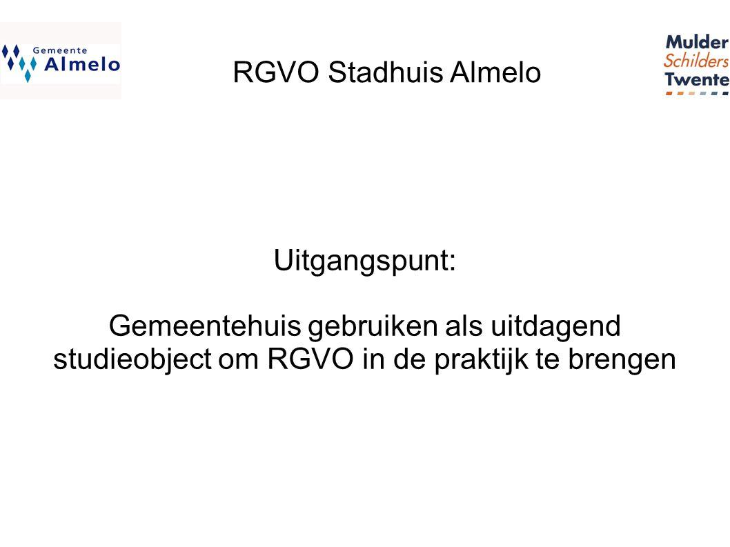 RGVO Stadhuis Almelo Uitgangspunt: Gemeentehuis gebruiken als uitdagend studieobject om RGVO in de praktijk te brengen