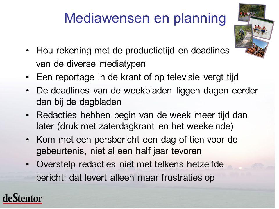 •Hou rekening met de productietijd en deadlines van de diverse mediatypen •Een reportage in de krant of op televisie vergt tijd •De deadlines van de w