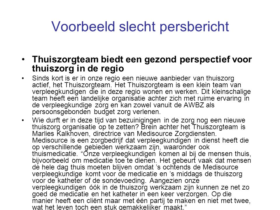 Voorbeeld slecht persbericht •Thuiszorgteam biedt een gezond perspectief voor thuiszorg in de regio •Sinds kort is er in onze regio een nieuwe aanbied