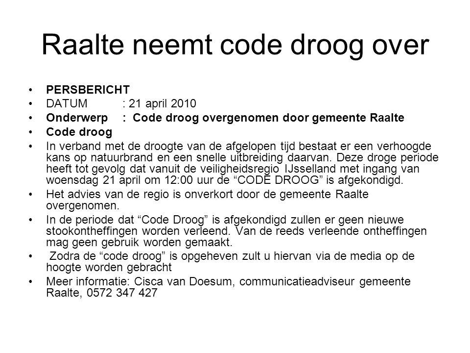 Raalte neemt code droog over •PERSBERICHT •DATUM: 21 april 2010 •Onderwerp: Code droog overgenomen door gemeente Raalte •Code droog •In verband met de