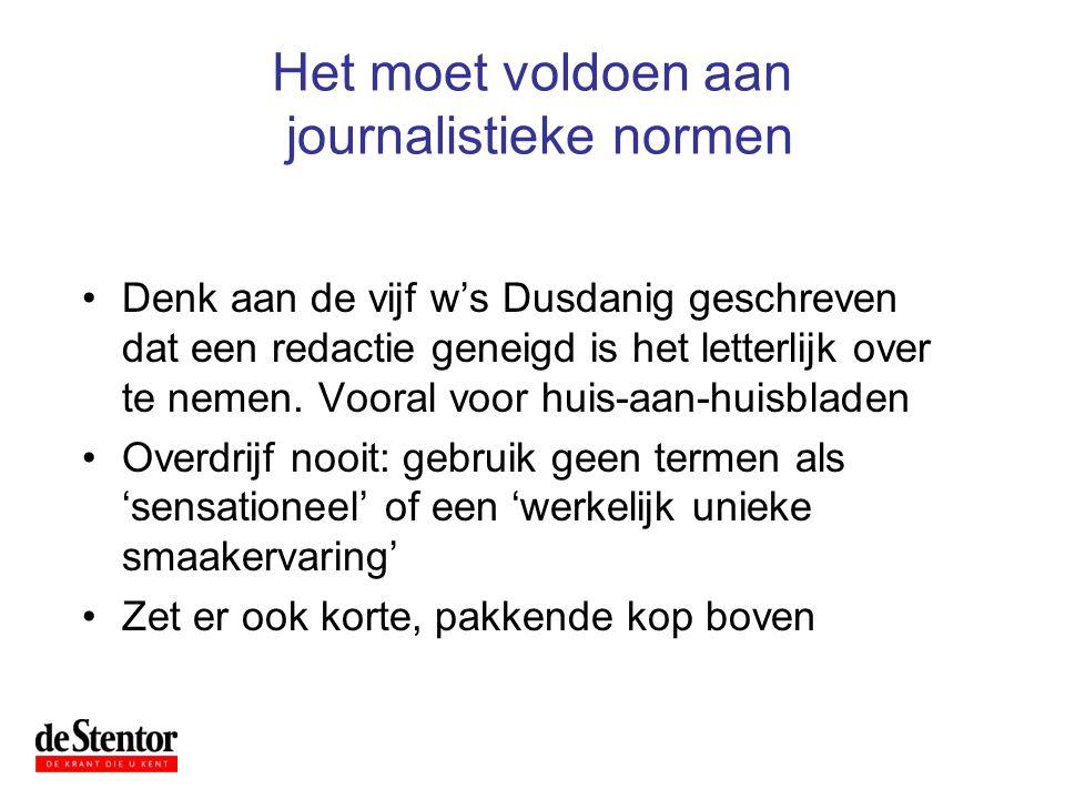 Het moet voldoen aan journalistieke normen •Denk aan de vijf w's Dusdanig geschreven dat een redactie geneigd is het letterlijk over te nemen. Vooral