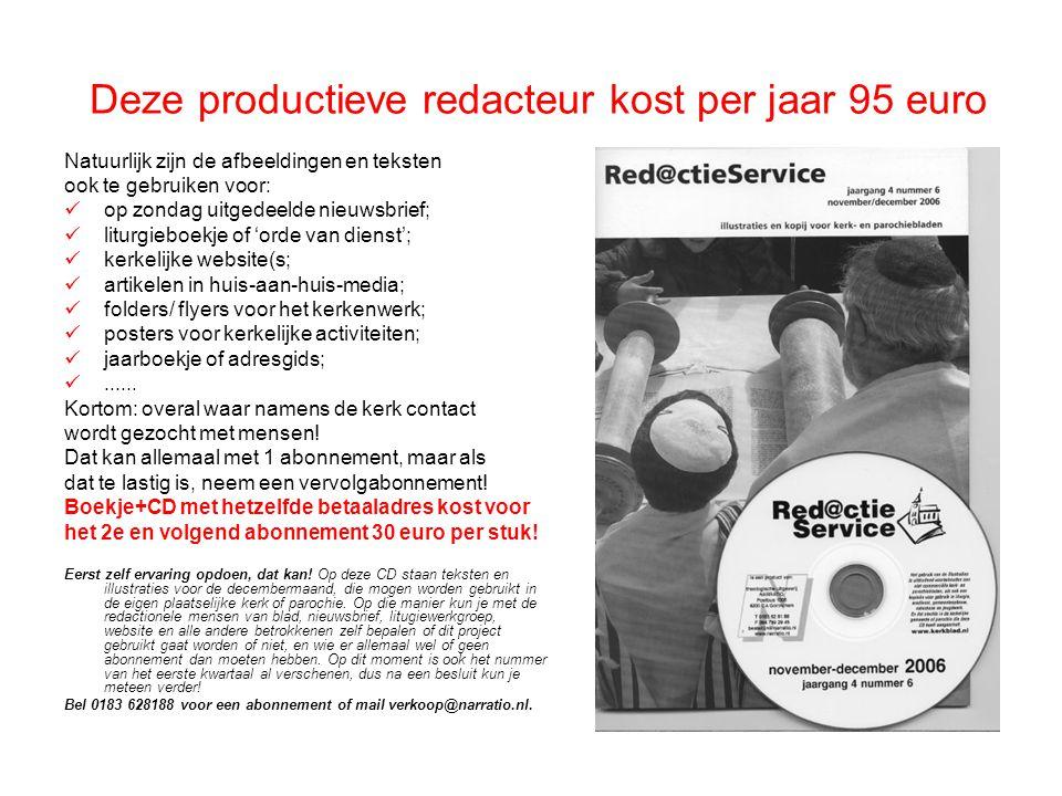 Deze productieve redacteur kost per jaar 95 euro Natuurlijk zijn de afbeeldingen en teksten ook te gebruiken voor:  op zondag uitgedeelde nieuwsbrief