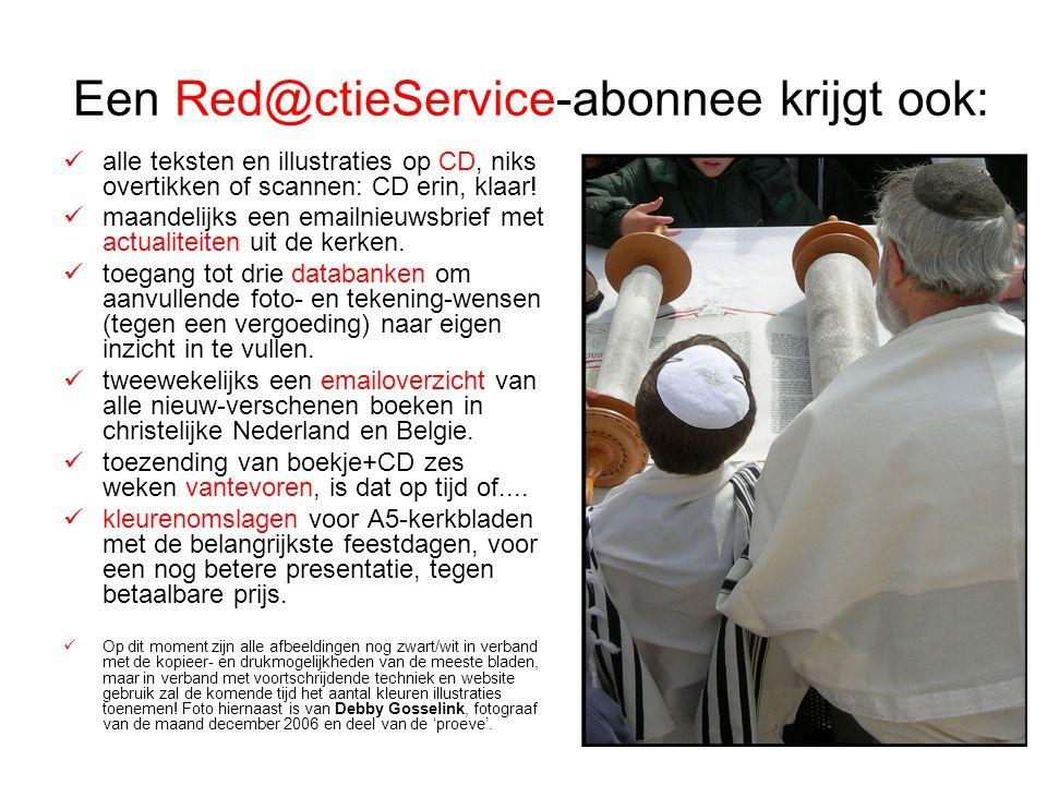 Een Red@ctieService-abonnee krijgt ook:  alle teksten en illustraties op CD, niks overtikken of scannen: CD erin, klaar!  maandelijks een emailnieuw